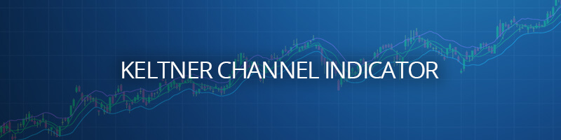 Keltner Channel Indicator & Trading Strategies